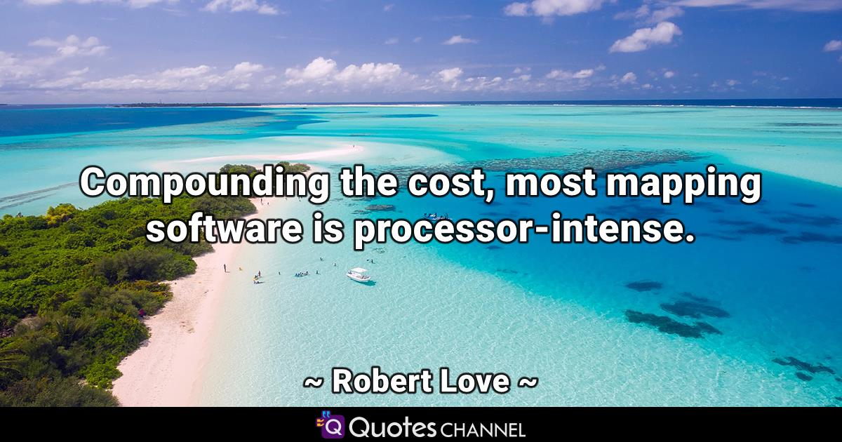 Compounding the cost, most mapping software is processor-intense.