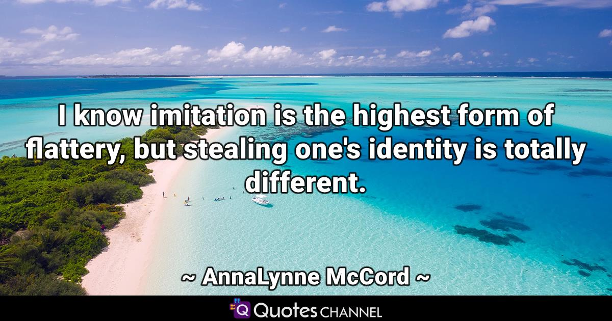 I know imitation is the highest form of flattery, but stealing one's identity is totally different.