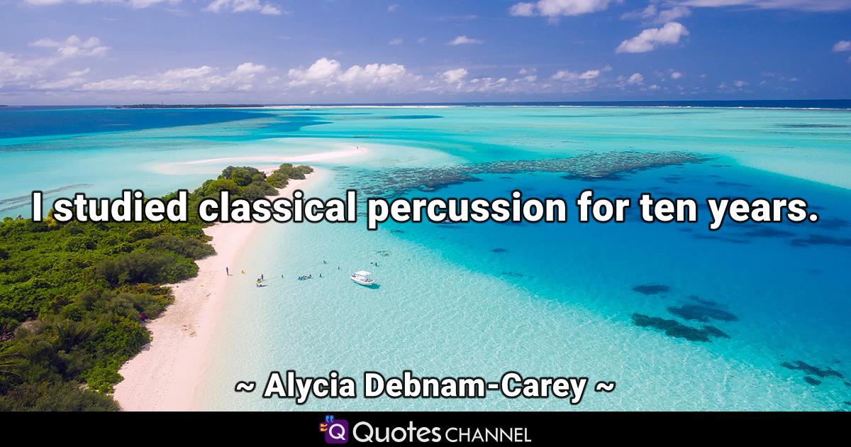 I studied classical percussion for ten years.