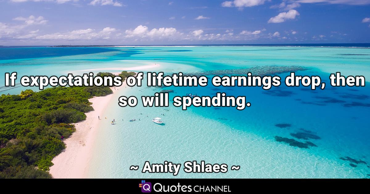 If expectations of lifetime earnings drop, then so will spending.