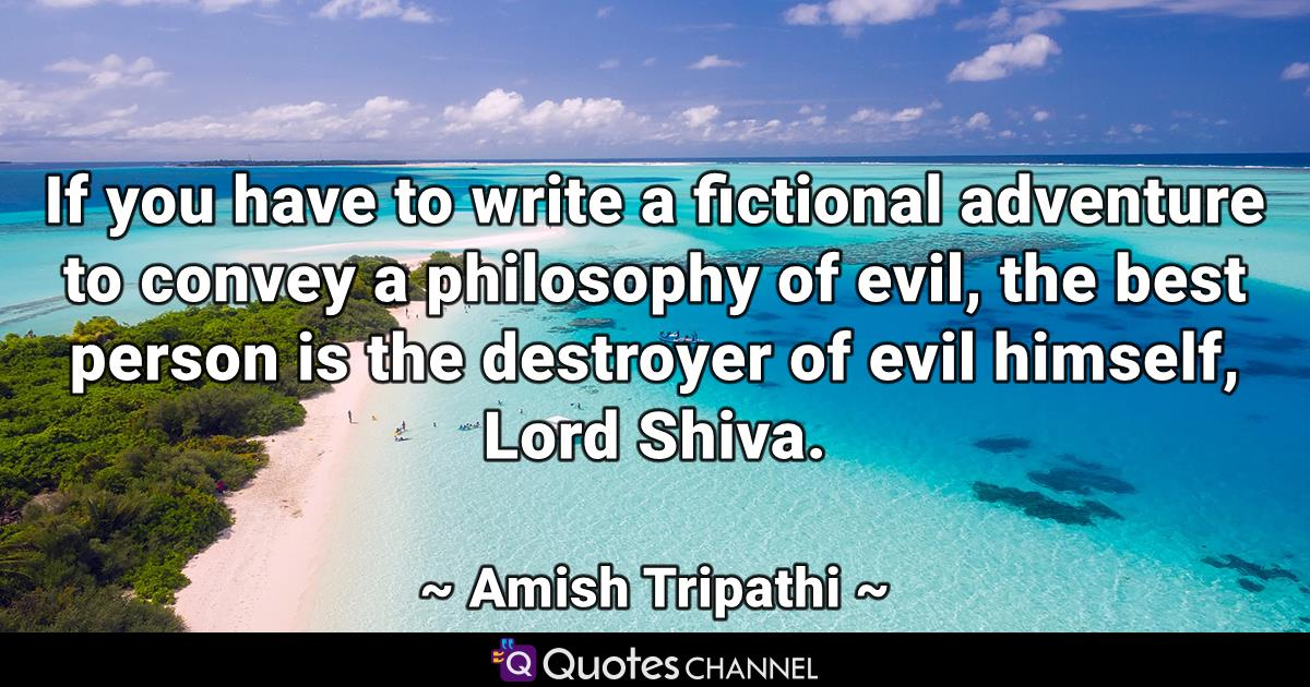 If you have to write a fictional adventure to convey a philosophy of evil, the best person is the destroyer of evil himself, Lord Shiva.