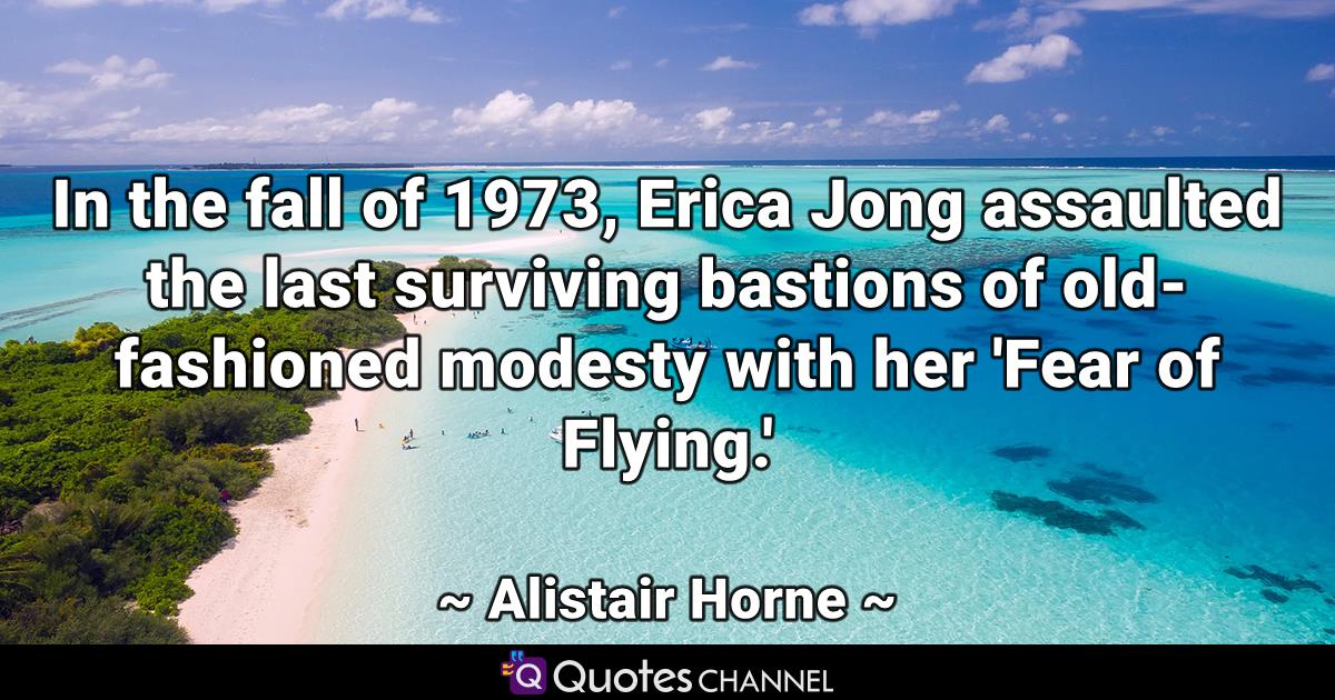 In the fall of 1973, Erica Jong assaulted the last surviving bastions of old-fashioned modesty with her 'Fear of Flying.'