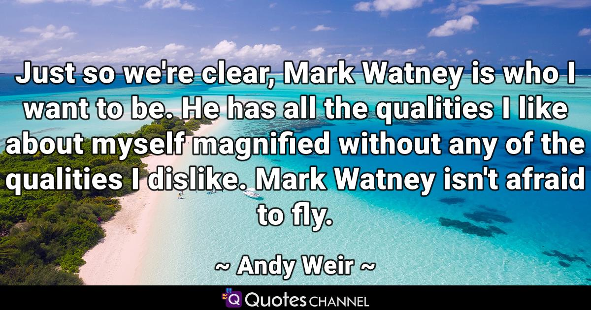Just so we're clear, Mark Watney is who I want to be. He has all the qualities I like about myself magnified without any of the qualities I dislike. Mark Watney isn't afraid to fly.