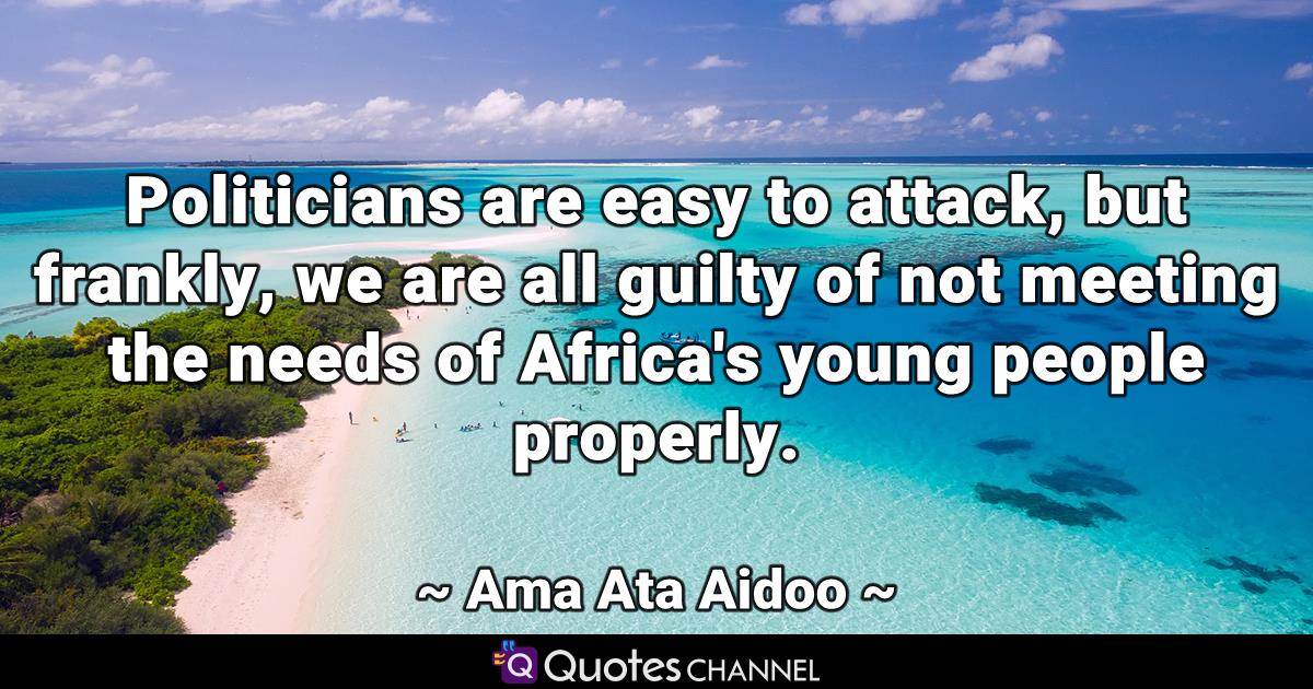 Politicians are easy to attack, but frankly, we are all guilty of not meeting the needs of Africa's young people properly.