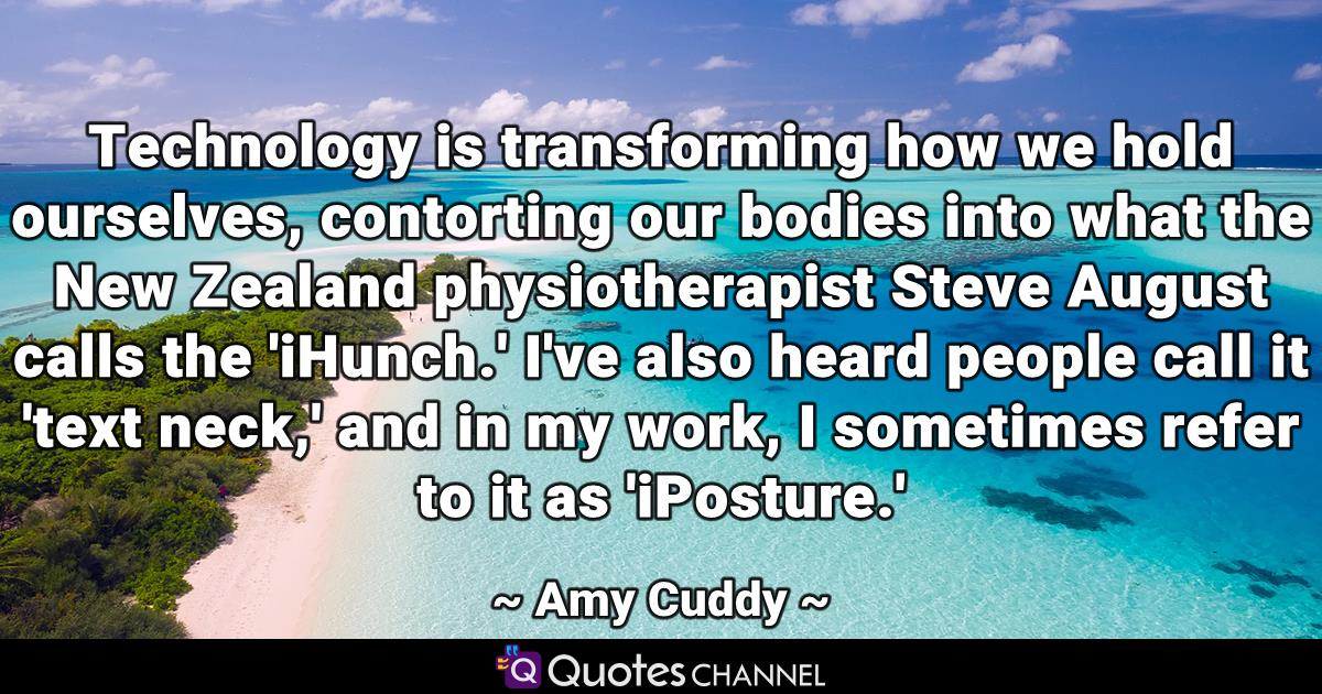 Technology is transforming how we hold ourselves, contorting our bodies into what the New Zealand physiotherapist Steve August calls the 'iHunch.' I've also heard people call it 'text neck,' and in my work, I sometimes refer to it as 'iPosture.'
