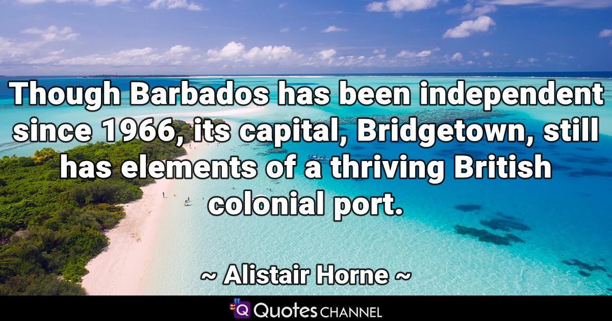 Though Barbados has been independent since 1966, its capital, Bridgetown, still has elements of a thriving British colonial port.