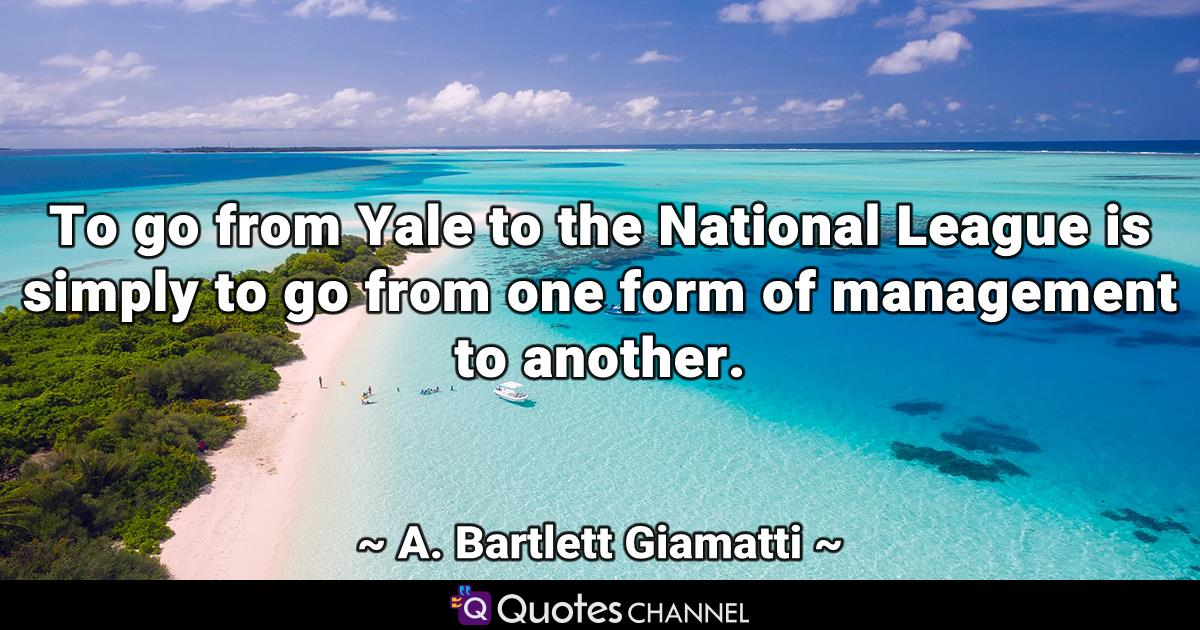 To go from Yale to the National League is simply to go from one form of management to another.